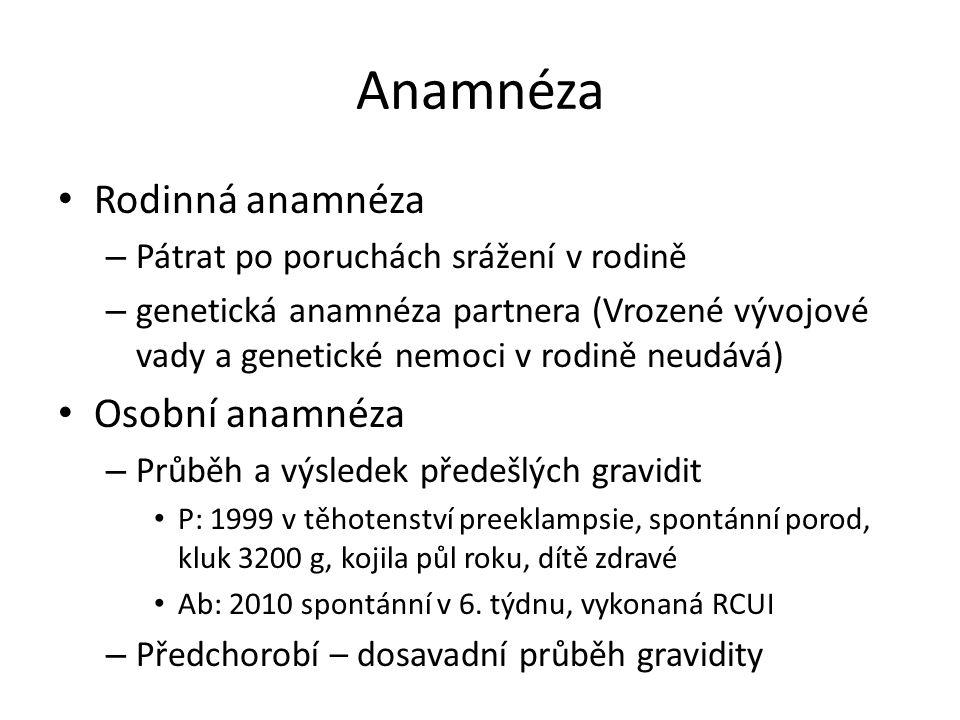 Anamnéza Rodinná anamnéza – Pátrat po poruchách srážení v rodině – genetická anamnéza partnera (Vrozené vývojové vady a genetické nemoci v rodině neud