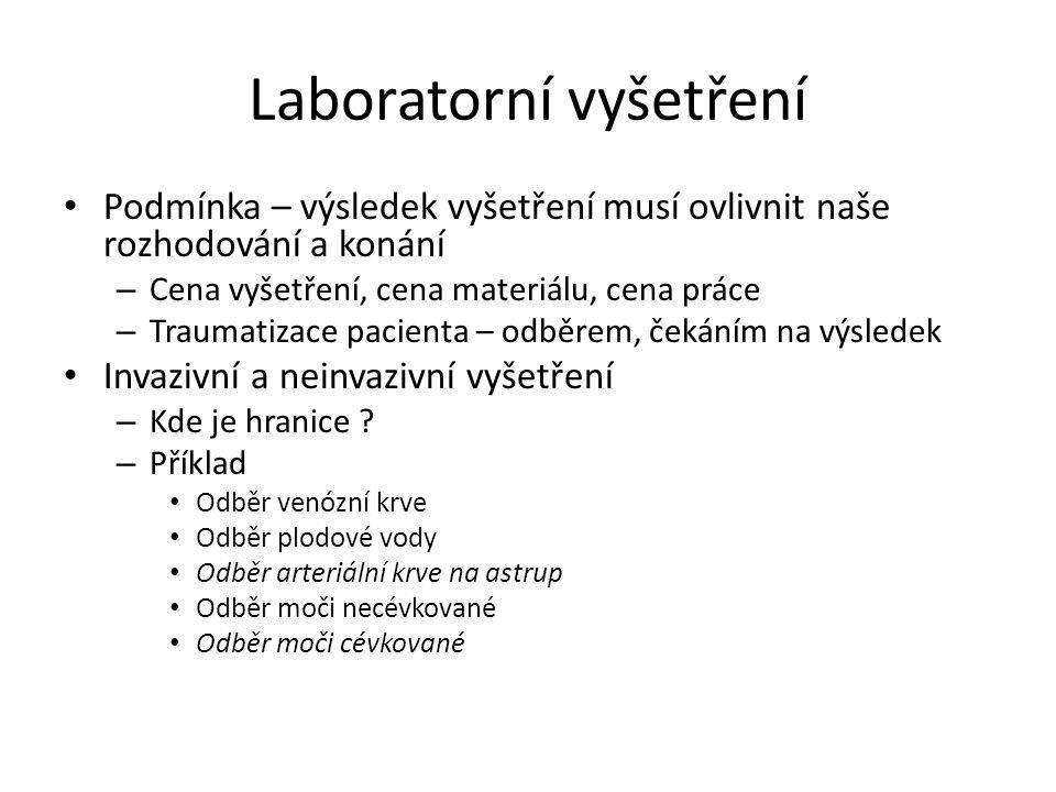 Laboratorní vyšetření Podmínka – výsledek vyšetření musí ovlivnit naše rozhodování a konání – Cena vyšetření, cena materiálu, cena práce – Traumatizac