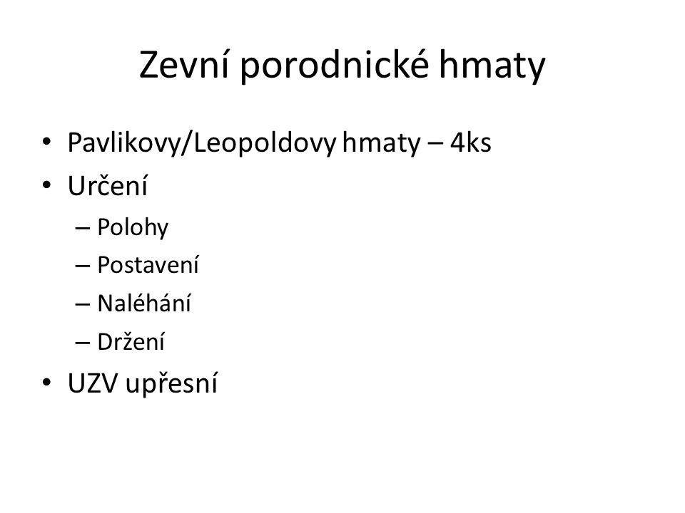Zevní porodnické hmaty Pavlikovy/Leopoldovy hmaty – 4ks Určení – Polohy – Postavení – Naléhání – Držení UZV upřesní