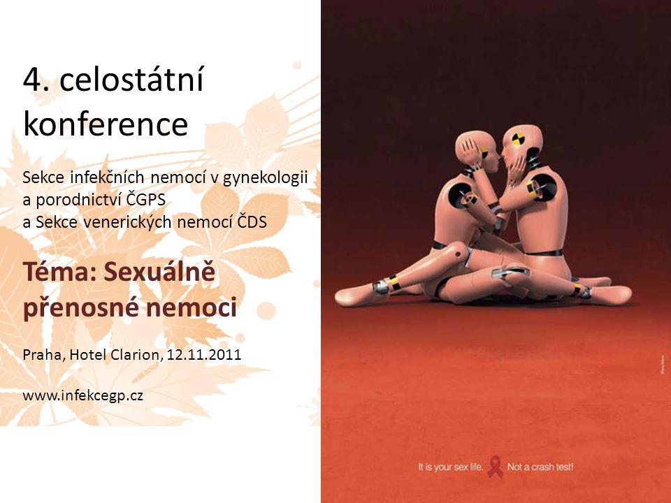 4. celostátní konference Sekce infekčních nemocí v gynekologii a porodnictví ČGPS a Sekce venerických nemocí ČDS Téma: Sexuálně přenosné nemoci Praha,