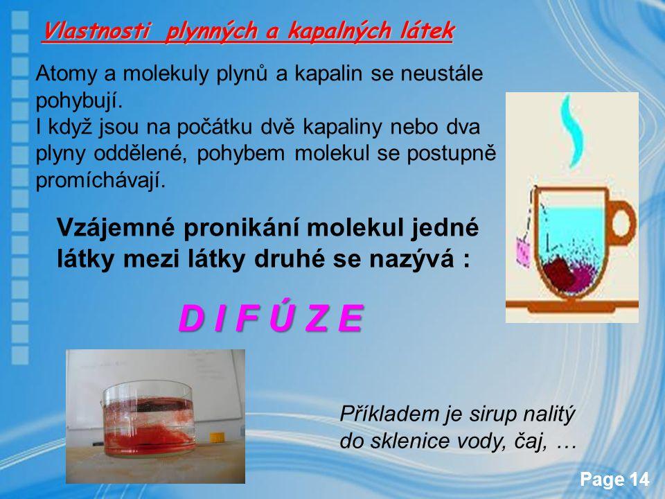 Page 14 Atomy a molekuly plynů a kapalin se neustále pohybují. I když jsou na počátku dvě kapaliny nebo dva plyny oddělené, pohybem molekul se postupn