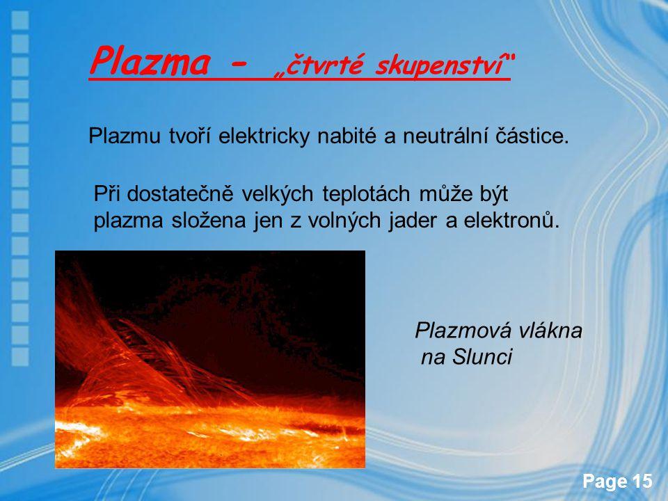 Page 15 Plazmu tvoří elektricky nabité a neutrální částice. Při dostatečně velkých teplotách může být plazma složena jen z volných jader a elektronů.