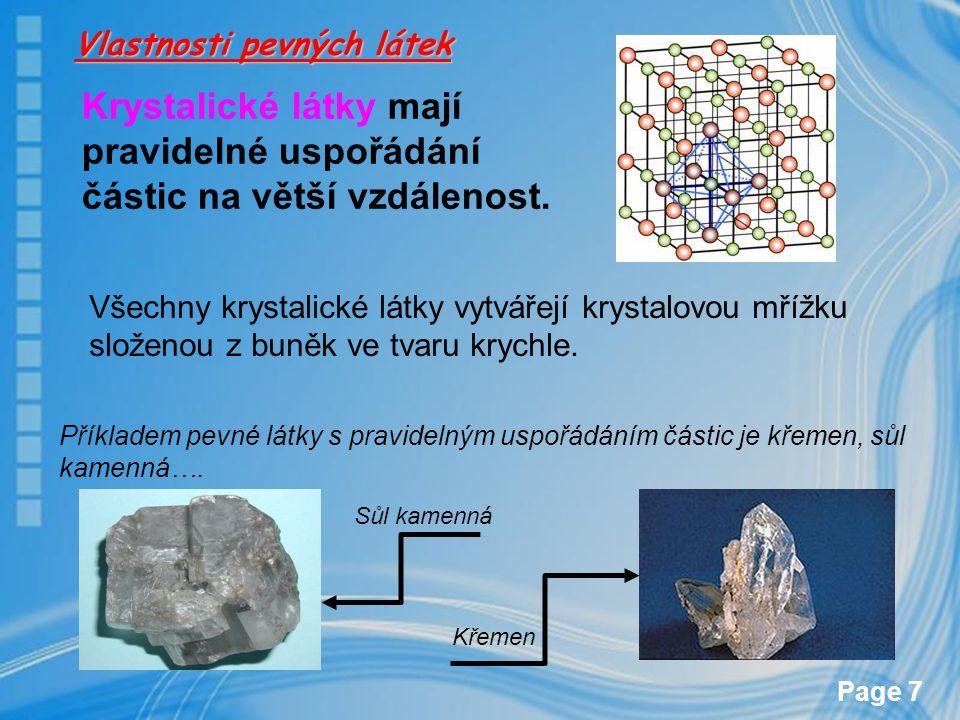 Page 7 Krystalické látky mají pravidelné uspořádání částic na větší vzdálenost. Všechny krystalické látky vytvářejí krystalovou mřížku složenou z buně