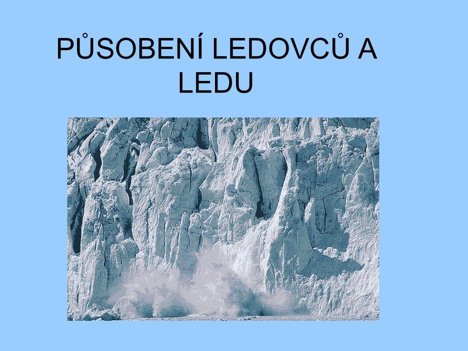 PŮSOBENÍ LEDOVCŮ A LEDU