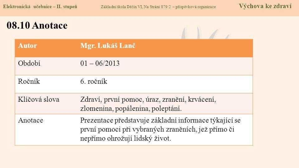 AutorMgr. Lukáš Lanč Období01 – 06/2013 Ročník6. ročník Klíčová slovaZdraví, první pomoc, úraz, zranění, krvácení, zlomenina, popálenina, poleptání. A