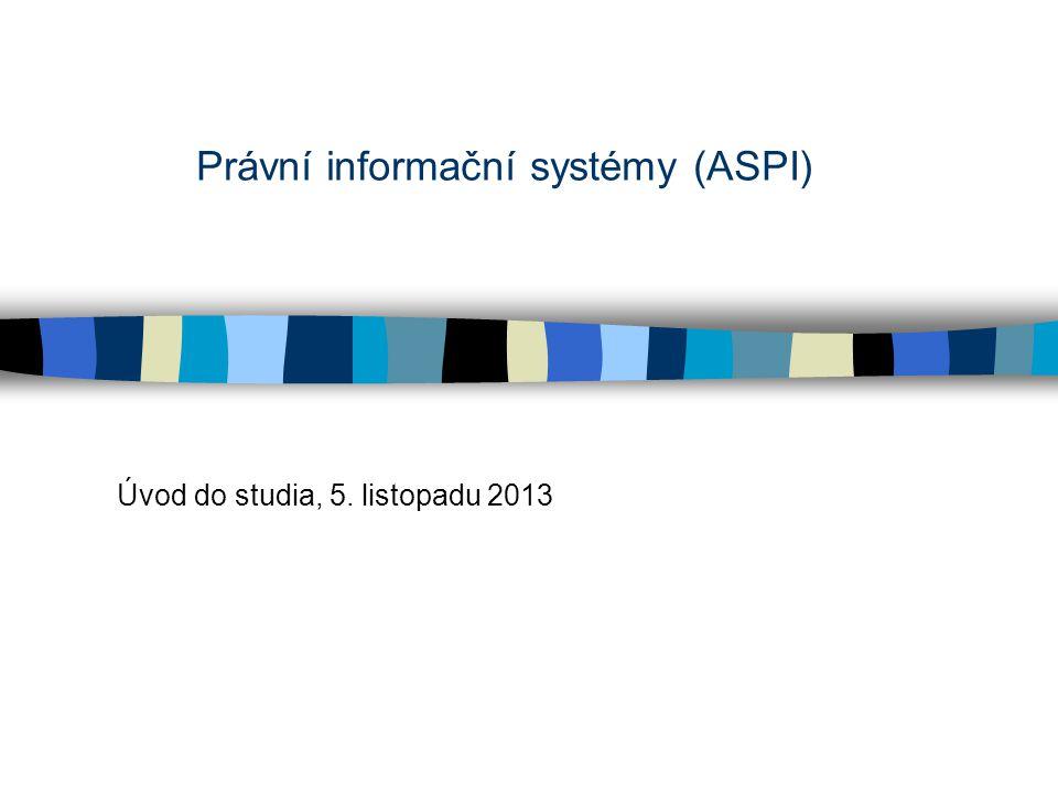Právní informační systémy (ASPI) Úvod do studia, 5. listopadu 2013