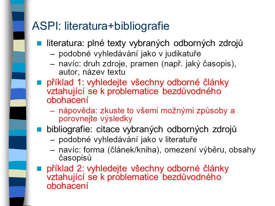 ASPI: literatura+bibliografie literatura: plné texty vybraných odborných zdrojů –podobné vyhledávání jako v judikatuře –navíc: druh zdroje, pramen (např.