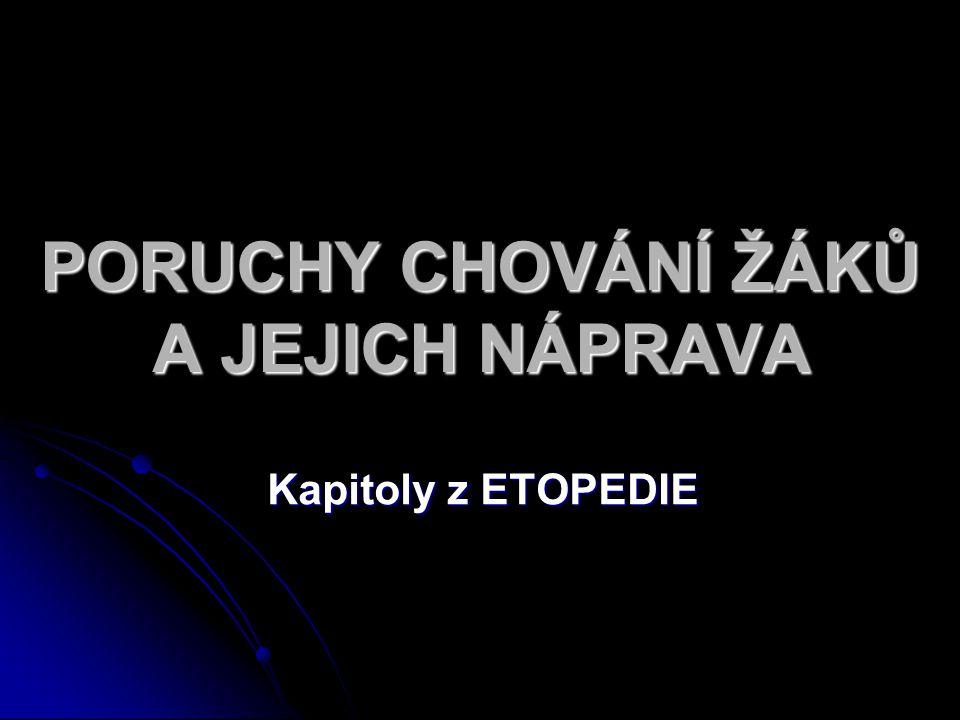 PORUCHY CHOVÁNÍ ŽÁKŮ A JEJICH NÁPRAVA Kapitoly z ETOPEDIE