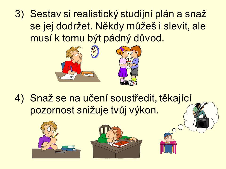 3)Sestav si realistický studijní plán a snaž se jej dodržet.