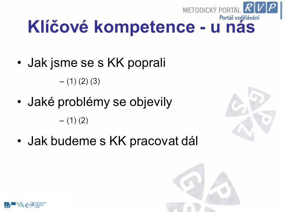 Klíčové kompetence - u nás Jak jsme se s KK poprali –(1) (2) (3) Jaké problémy se objevily –(1) (2) Jak budeme s KK pracovat dál