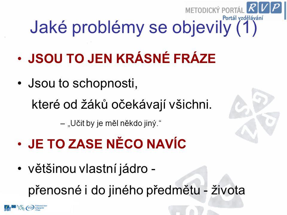 Jaké problémy se objevily (1) JSOU TO JEN KRÁSNÉ FRÁZE Jsou to schopnosti, které od žáků očekávají všichni.
