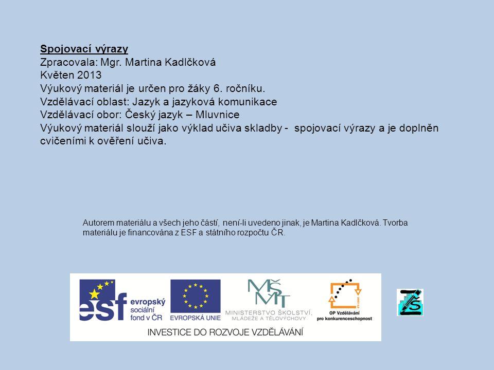 Spojovací výrazy Zpracovala: Mgr. Martina Kadlčková Květen 2013 Výukový materiál je určen pro žáky 6. ročníku. Vzdělávací oblast: Jazyk a jazyková kom