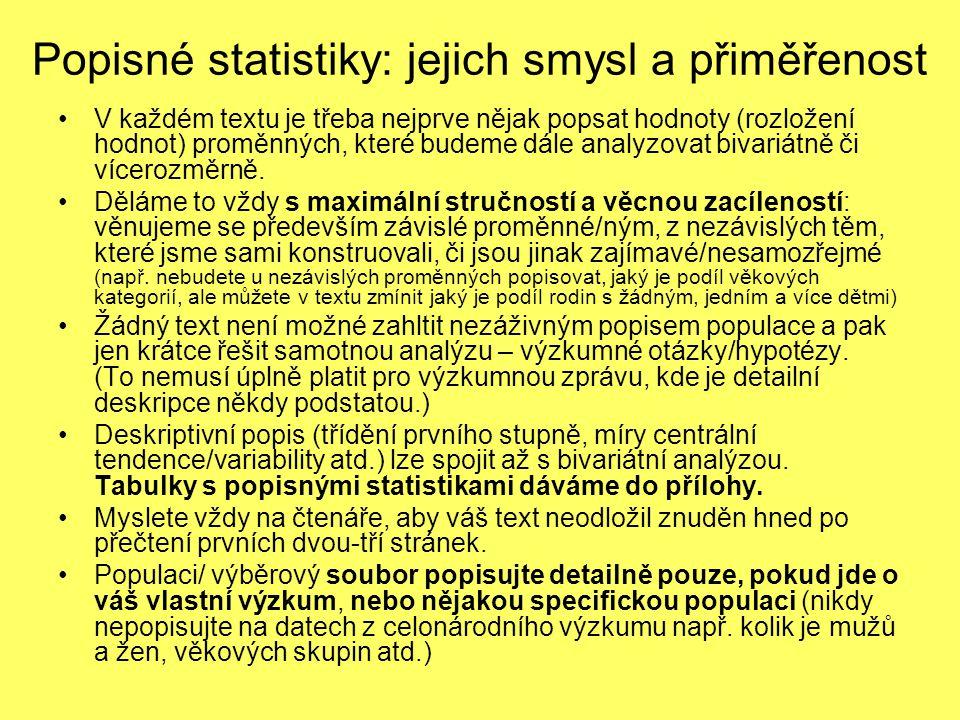 Popisné statistiky: jejich smysl a přiměřenost V každém textu je třeba nejprve nějak popsat hodnoty (rozložení hodnot) proměnných, které budeme dále analyzovat bivariátně či vícerozměrně.