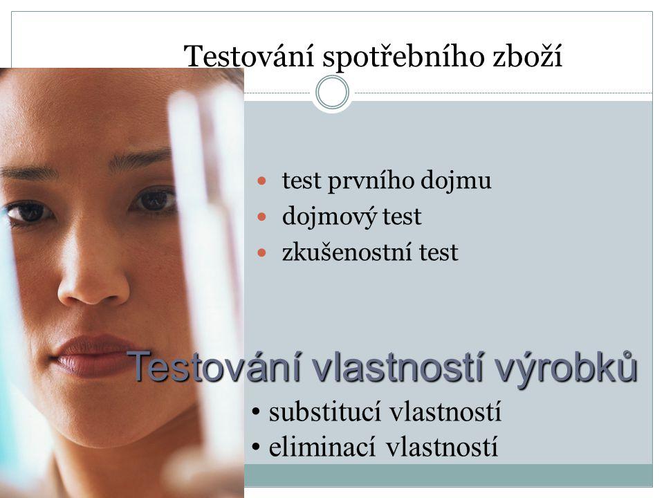 Testování spotřebního zboží test prvního dojmu dojmový test zkušenostní test Testování vlastností výrobků substitucí vlastností eliminací vlastností