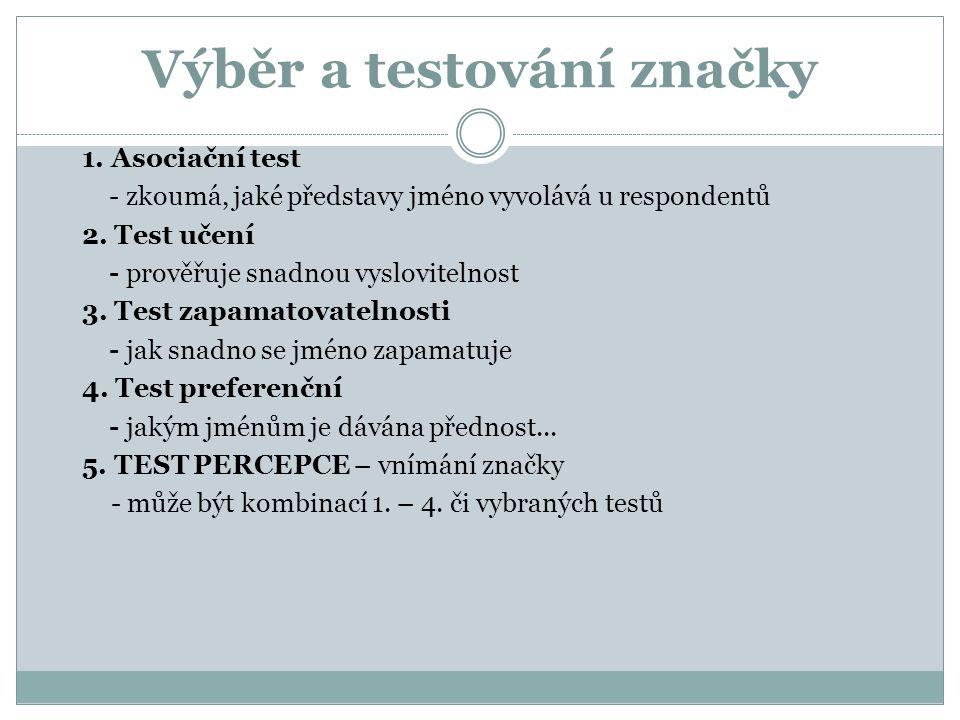 Výběr a testování značky 1. Asociační test - zkoumá, jaké představy jméno vyvolává u respondentů 2. Test učení - prověřuje snadnou vyslovitelnost 3. T