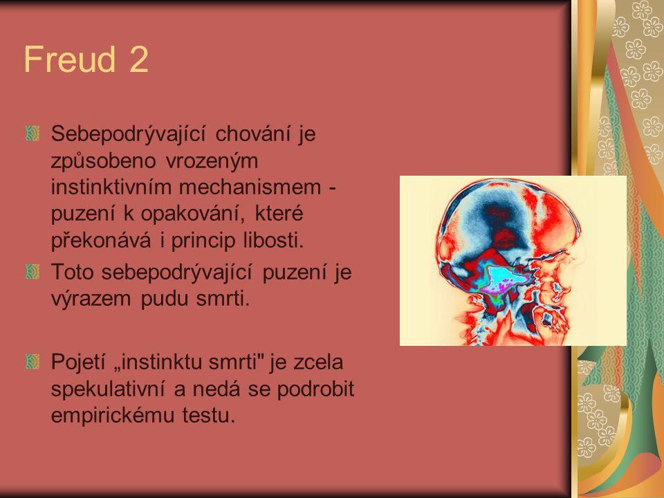 Freud 2 Sebepodrývající chování je způsobeno vrozeným instinktivním mechanismem - puzení k opakování, které překonává i princip libosti. Toto sebepodr