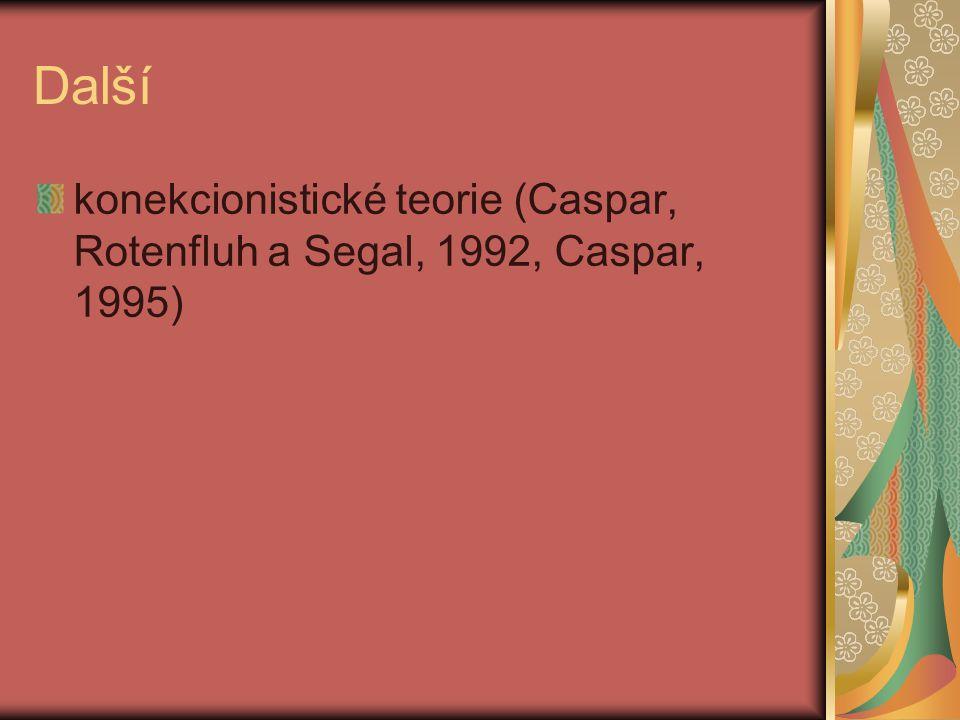 Další konekcionistické teorie (Caspar, Rotenfluh a Segal, 1992, Caspar, 1995)