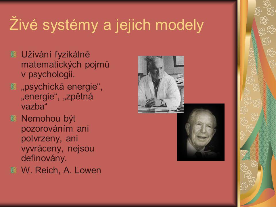 """Živé systémy a jejich modely Užívání fyzikálně matematických pojmů v psychologii. """"psychická energie"""", """"energie"""", """"zpětná vazba"""" Nemohou být pozorován"""