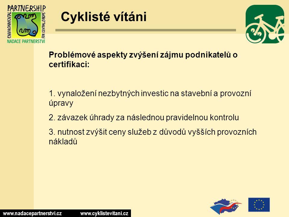 www.nadacepartnerstvi.cz www.cyklistevitani.cz Cyklisté vítáni Problémové aspekty zvýšení zájmu podnikatelů o certifikaci: 1.
