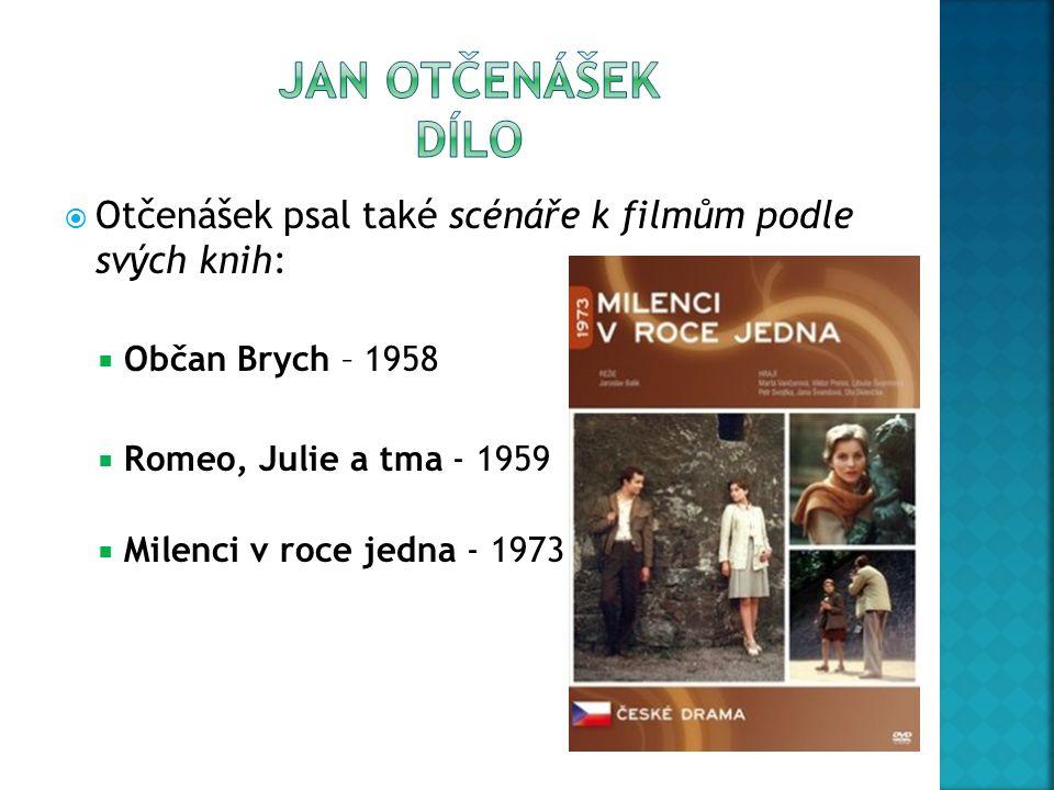  Otčenášek psal také scénáře k filmům podle svých knih:  Občan Brych – 1958  Romeo, Julie a tma - 1959  Milenci v roce jedna - 1973
