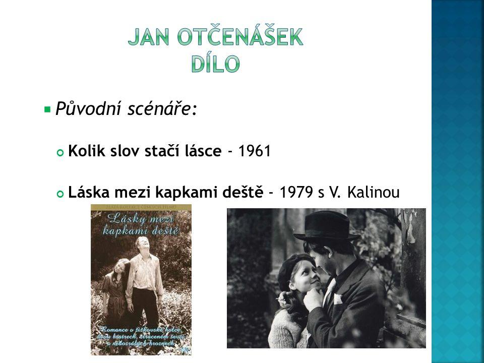  Původní scénáře: Kolik slov stačí lásce - 1961 Láska mezi kapkami deště - 1979 s V. Kalinou