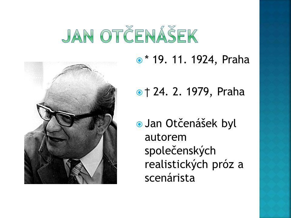  * 19. 11. 1924, Praha  † 24. 2. 1979, Praha  Jan Otčenášek byl autorem společenských realistických próz a scenárista
