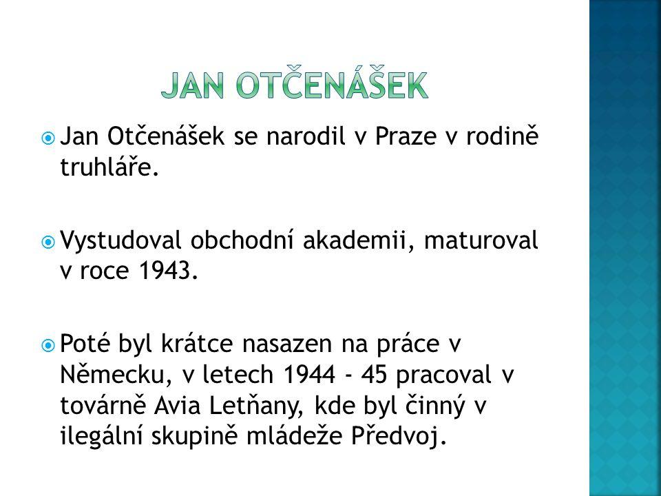  Jan Otčenášek se narodil v Praze v rodině truhláře.  Vystudoval obchodní akademii, maturoval v roce 1943.  Poté byl krátce nasazen na práce v Něme