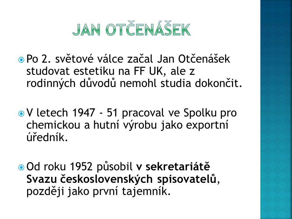  Po 2. světové válce začal Jan Otčenášek studovat estetiku na FF UK, ale z rodinných důvodů nemohl studia dokončit.  V letech 1947 - 51 pracoval ve