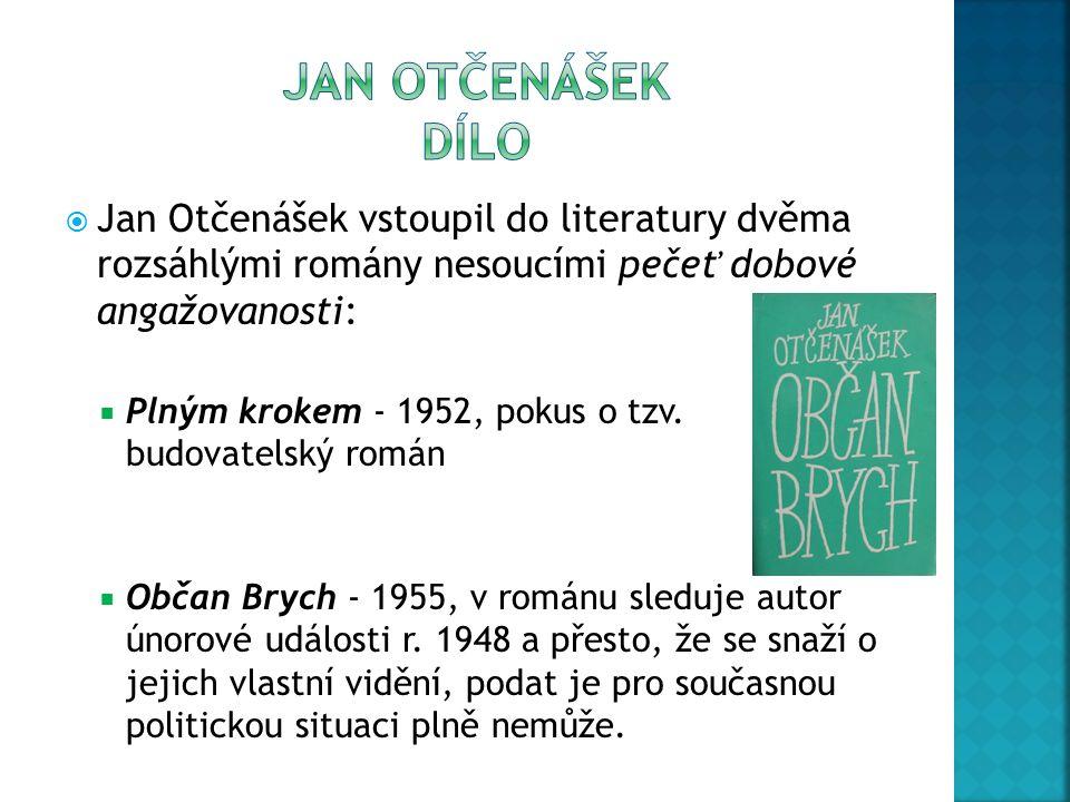  Jan Otčenášek vstoupil do literatury dvěma rozsáhlými romány nesoucími pečeť dobové angažovanosti:  Plným krokem - 1952, pokus o tzv. budovatelský