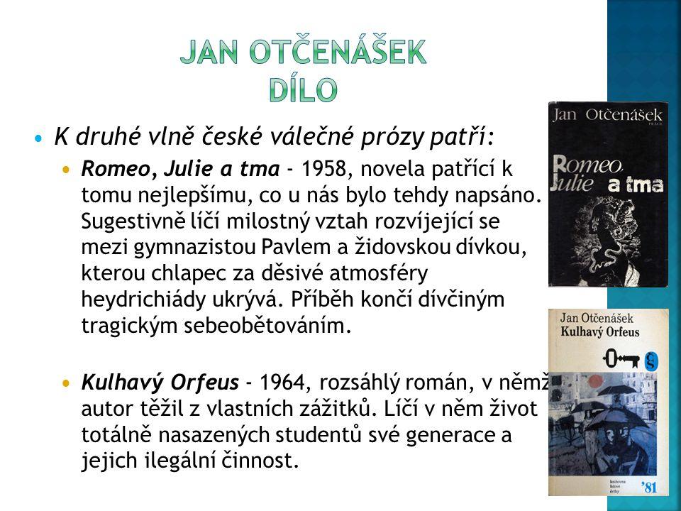 K druhé vlně české válečné prózy patří: Romeo, Julie a tma - 1958, novela patřící k tomu nejlepšímu, co u nás bylo tehdy napsáno. Sugestivně líčí milo