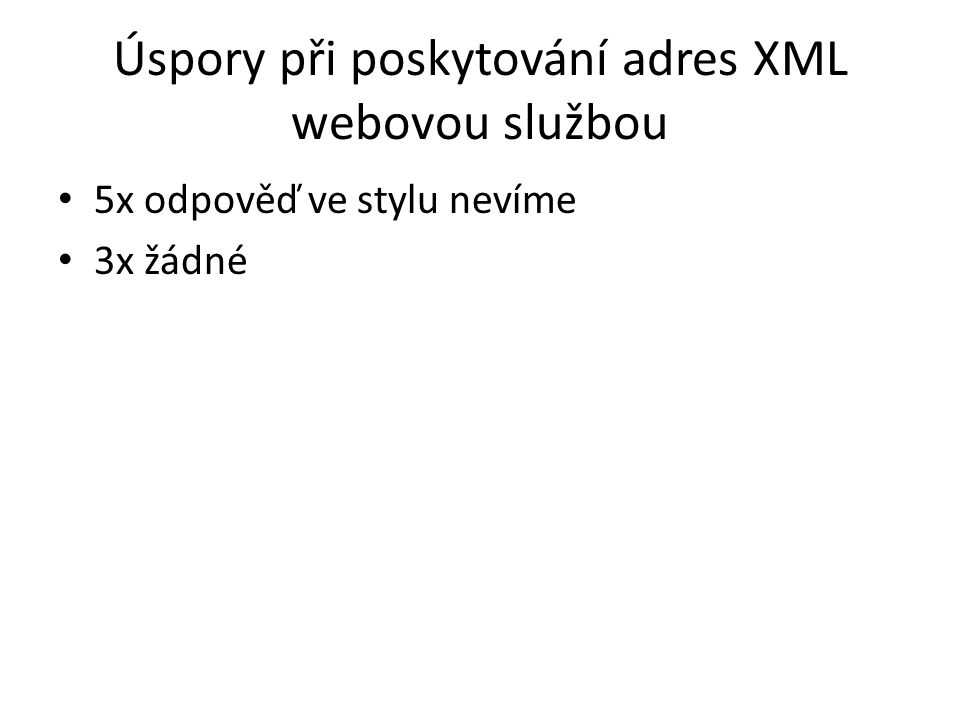 Úspory při poskytování adres XML webovou službou 5x odpověď ve stylu nevíme 3x žádné