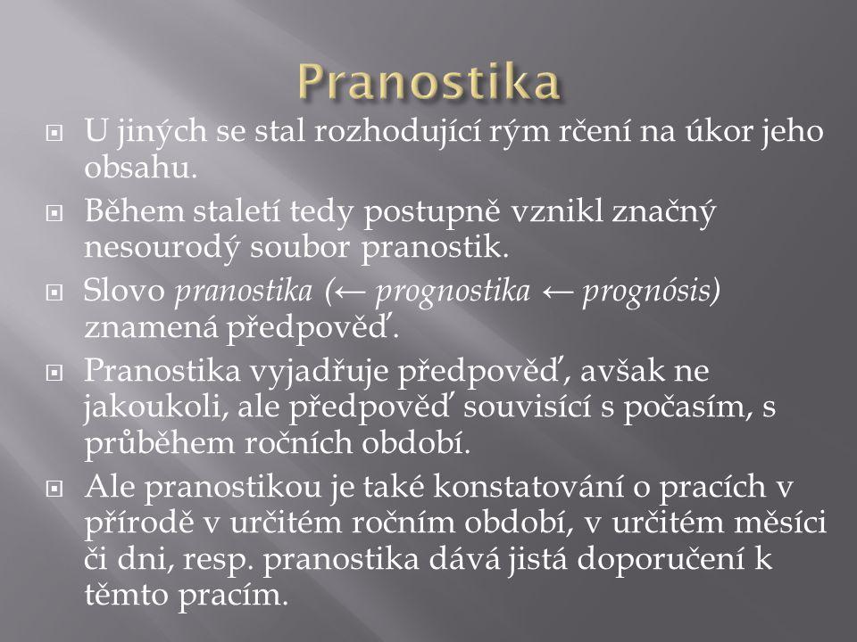  PRAMENY http://vejacv.albums.cz › ČlánkyArchiv http://nase-rec.ujc.cas.cz/archiv.php?art=7573 http://bolehlav.cz/pranostiky.php?den=xx01 http://cs.wikipedia.org/wiki/Pranostika http://seminarky.cz/detaily-17000 http://mszvidalek.cz/view.php?cisloclanku=2007013101 http://antee.cz/doubravice/file.php?nid=709&oid=74851 Vše platné k 17.11.2011