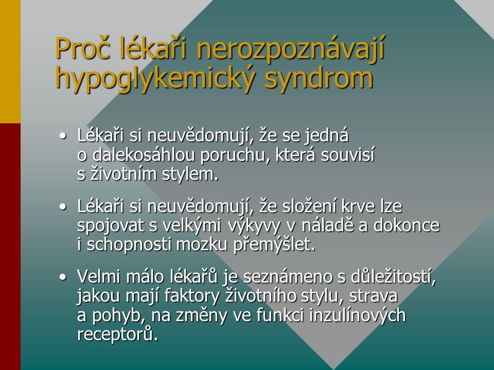 Proč lékaři nerozpoznávají hypoglykemický syndrom Lékaři si neuvědomují, že se jedná o dalekosáhlou poruchu, která souvisí s životním stylem.Lékaři si