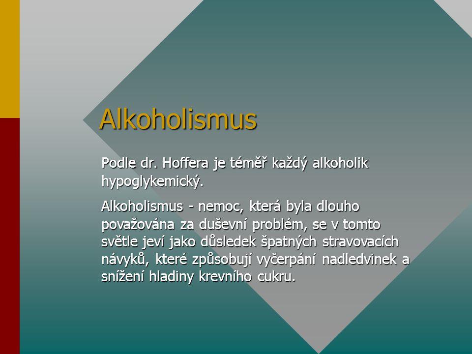 Alkoholismus Podle dr. Hoffera je téměř každý alkoholik hypoglykemický. Alkoholismus - nemoc, která byla dlouho považována za duševní problém, se v to