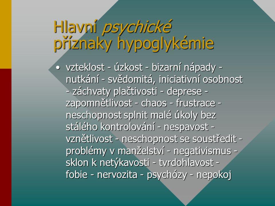 Hlavní psychické příznaky hypoglykémie vzteklost - úzkost - bizarní nápady - nutkání - svědomitá, iniciativní osobnost - záchvaty plačtivosti - depres