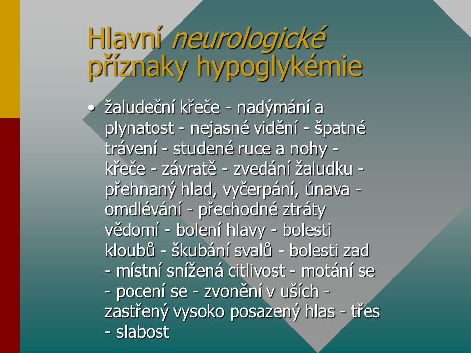 Hlavní neurologické příznaky hypoglykémie žaludeční křeče - nadýmání a plynatost - nejasné vidění - špatné trávení - studené ruce a nohy - křeče - záv