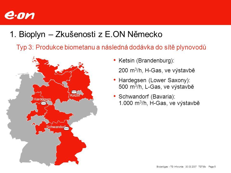 Page 5Bio(erd)gas - TG Inforunde 30.03.2007 TGT-Bo 1. Bioplyn – Zkušenosti z E.ON Německo Ketsin (Brandenburg): 200 m 3 /h, H-Gas, ve výstavbě Hardegs