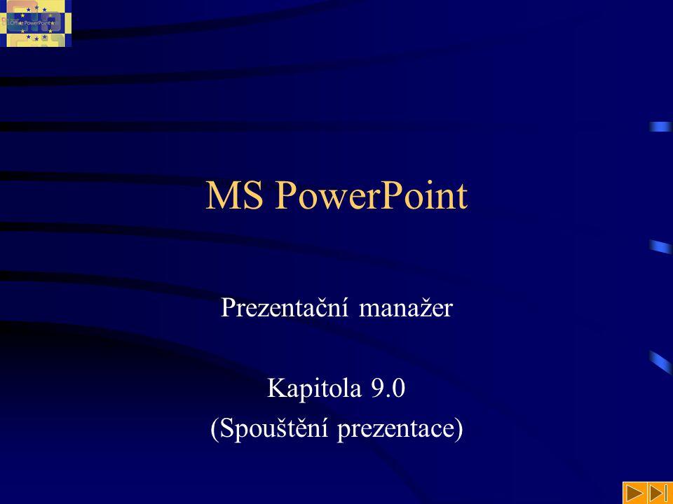 MS PowerPoint Prezentační manažer Kapitola 9.0 (Spouštění prezentace)