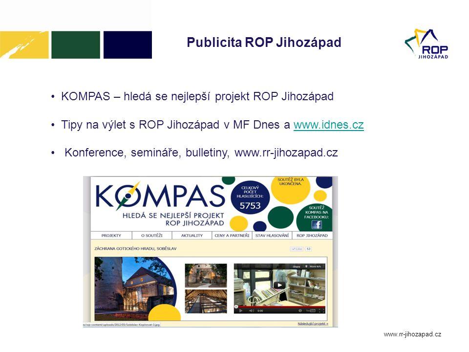 www.rr-jihozapad.cz Publicita ROP Jihozápad KOMPAS – hledá se nejlepší projekt ROP Jihozápad Tipy na výlet s ROP Jihozápad v MF Dnes a www.idnes.czwww