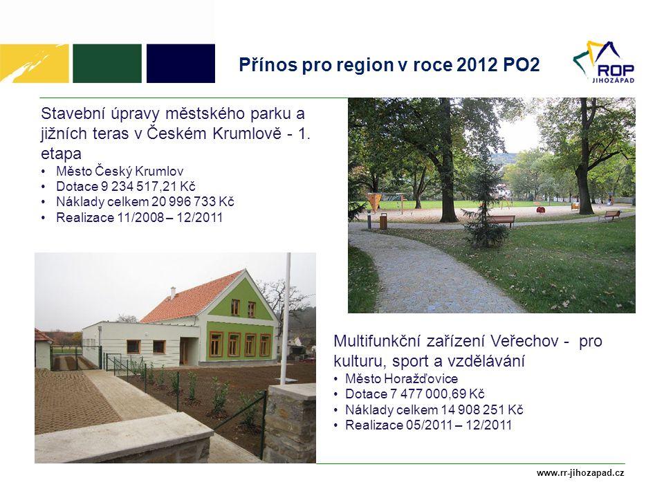 www.rr-jihozapad.cz Přínos pro region v roce 2012 PO2 Stavební úpravy městského parku a jižních teras v Českém Krumlově - 1. etapa Město Český Krumlov