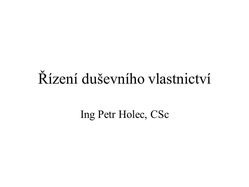 Řízení duševního vlastnictví Ing Petr Holec, CSc