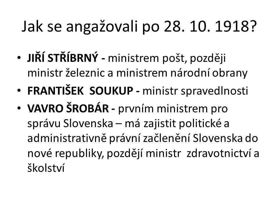 Jak se angažovali po 28. 10. 1918? JIŘÍ STŘÍBRNÝ - ministrem pošt, později ministr železnic a ministrem národní obrany FRANTIŠEK SOUKUP - ministr spra