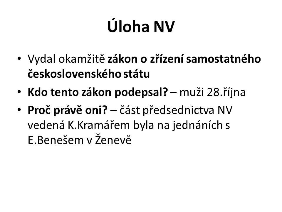 Úloha NV Vydal okamžitě zákon o zřízení samostatného československého státu Kdo tento zákon podepsal? – muži 28.října Proč právě oni? – část předsedni