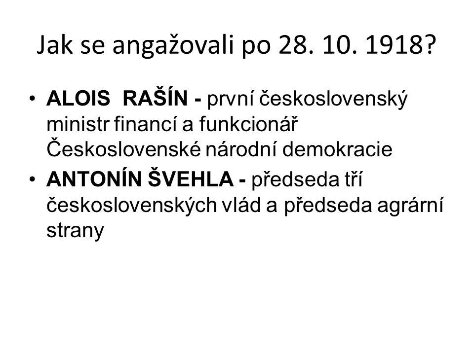 Jak se angažovali po 28. 10. 1918? ALOIS RAŠÍN - první československý ministr financí a funkcionář Československé národní demokracie ANTONÍN ŠVEHLA -