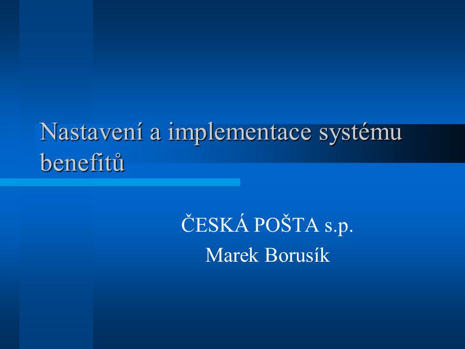 Nastavení a implementace systému benefitů ČESKÁ POŠTA s.p. Marek Borusík