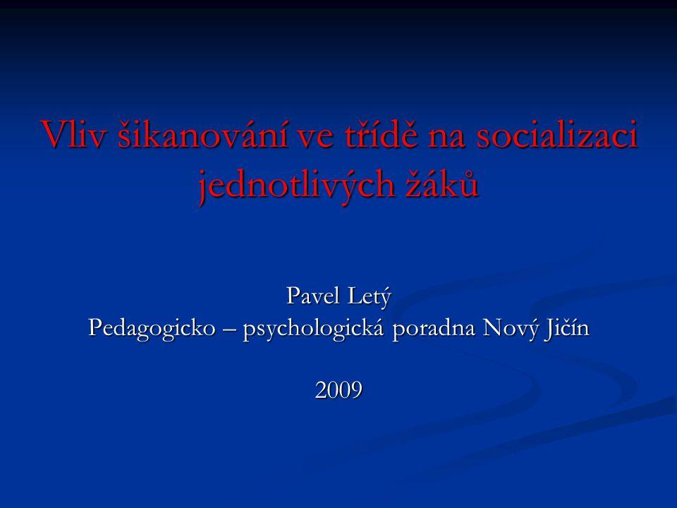 Vliv šikanování ve třídě na socializaci jednotlivých žáků Pavel Letý Pedagogicko – psychologická poradna Nový Jičín 2009