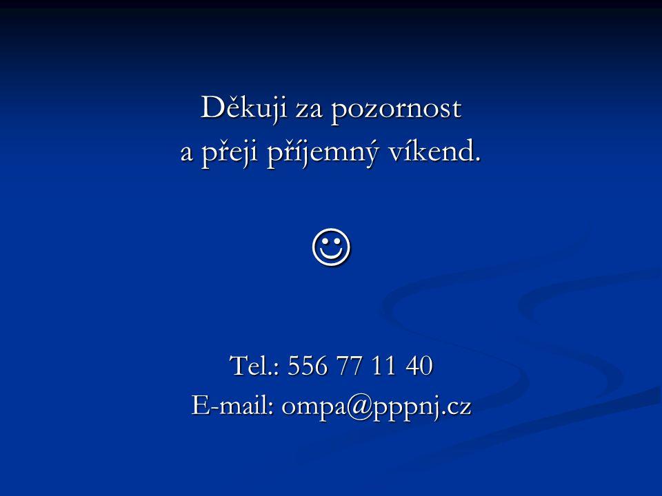 Děkuji za pozornost a přeji příjemný víkend. Tel.: 556 77 11 40 E-mail: ompa@pppnj.cz