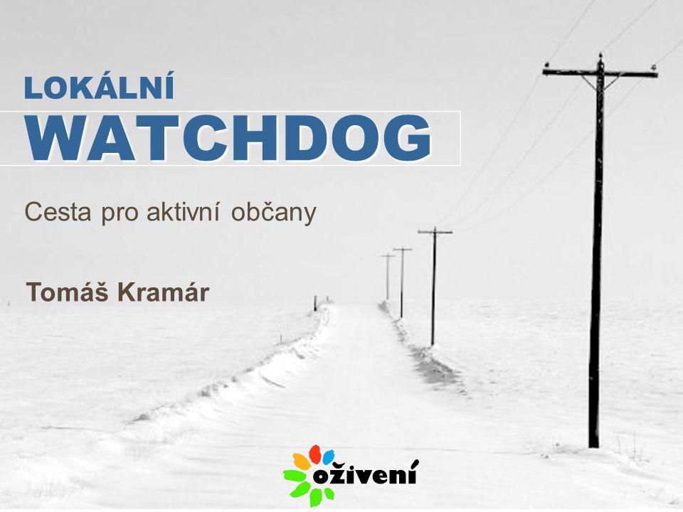 WATCHDOG Cesta pro aktivní občany LOKÁLNÍ Tomáš Kramár