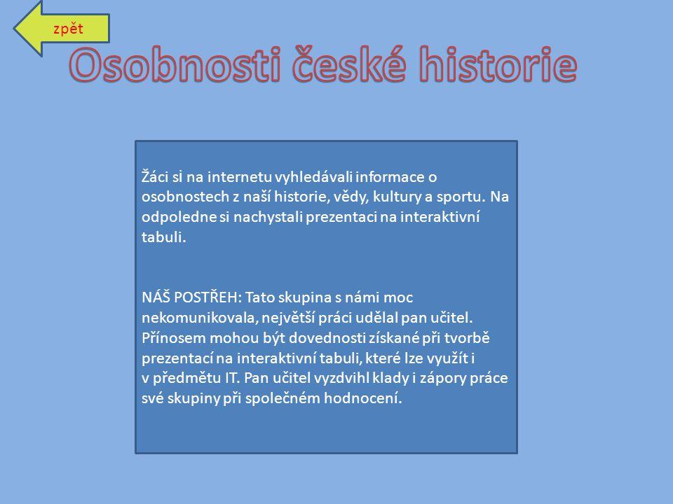 zpět Žáci s i na internetu vyhledávali informace o osobnostech z naší historie, vědy, kultury a sportu.
