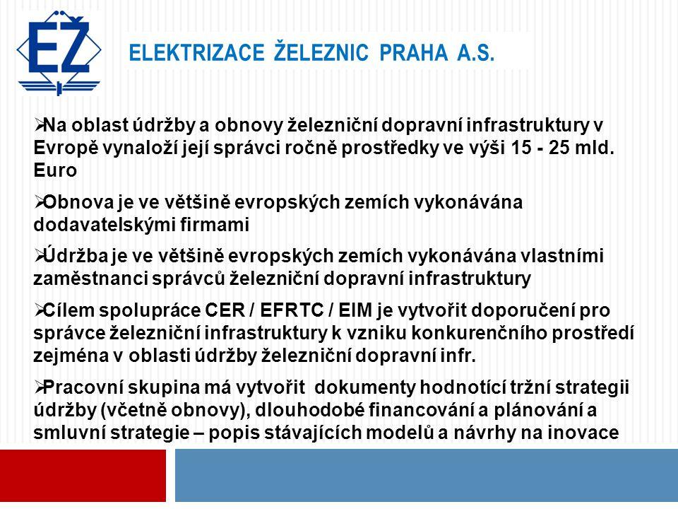 ELEKTRIZACE ŽELEZNIC PRAHA A.S.  Na oblast údržby a obnovy železniční dopravní infrastruktury v Evropě vynaloží její správci ročně prostředky ve výši